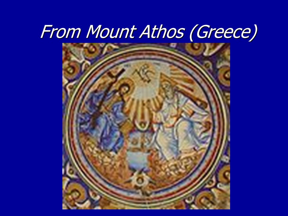 From Mount Athos (Greece) From Mount Athos (Greece)