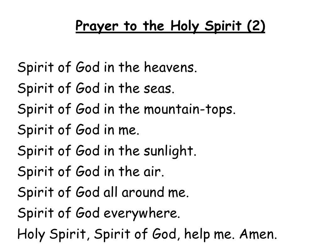 Prayer to the Holy Spirit (2) Spirit of God in the heavens. Spirit of God in the seas. Spirit of God in the mountain-tops. Spirit of God in me. Spirit