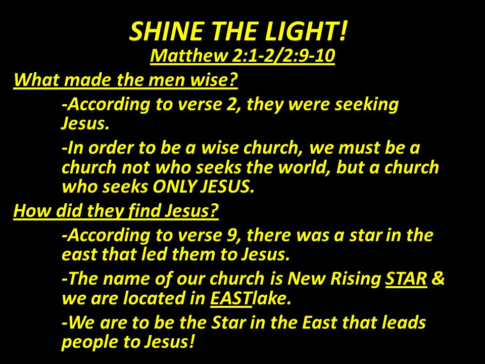 SHINE THE LIGHT. Matthew 2:1-2/2:9-10 What made the men wise.