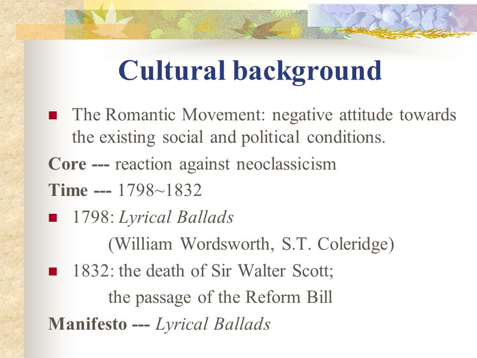 Cultural background The Romantic Movement: negative attitude towards the existing social and political conditions.