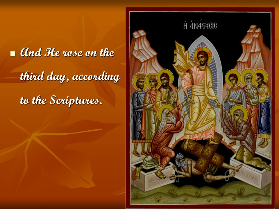 And He rose on the third day, according to the Scriptures. And He rose on the third day, according to the Scriptures.