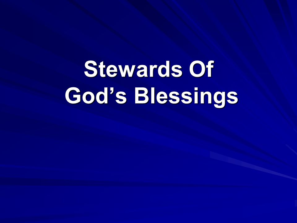 Stewards Of God 1 Peter 4:10 As each one has received a gift, minister it to one another, as good stewards of the manifold grace of God.