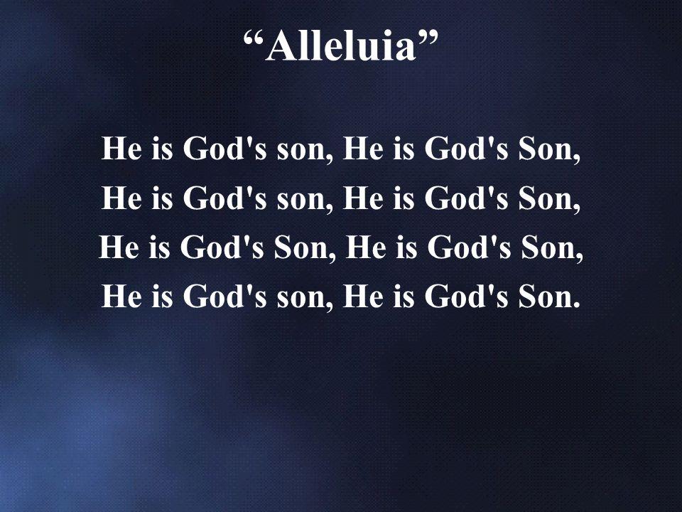 He is God s son, He is God s Son, He is God s Son, He is God s son, He is God s Son. Alleluia