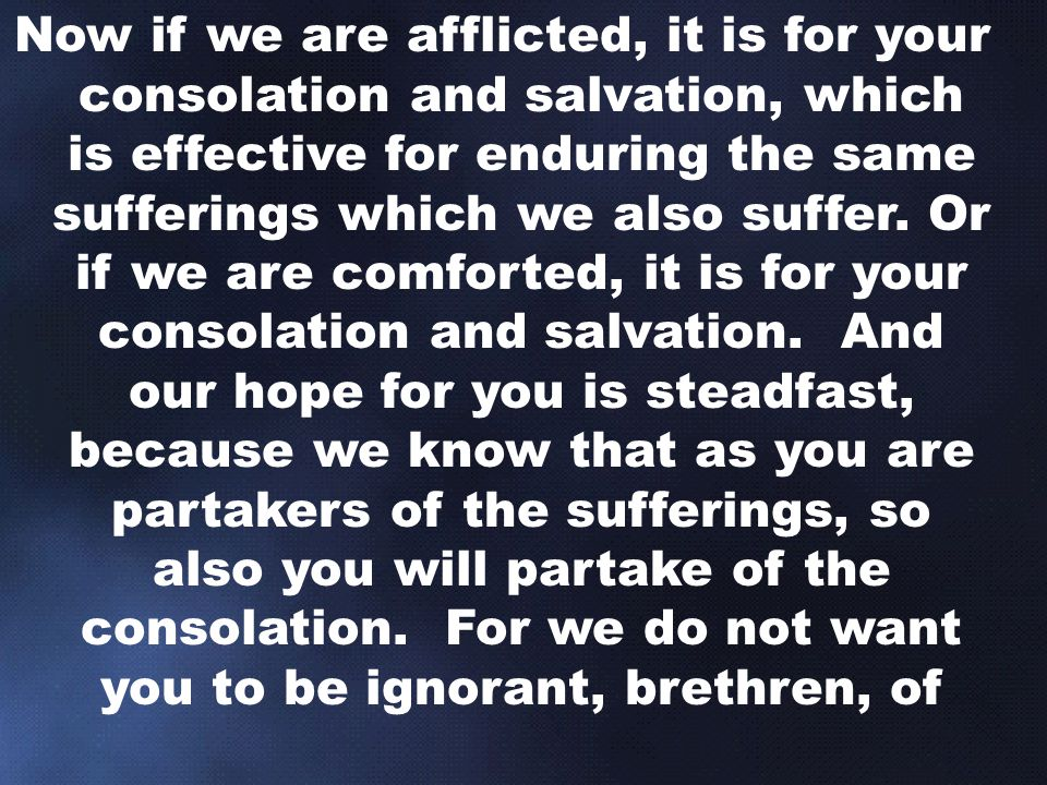 Now if we are afflicted, it is for your consolation and salvation, which is effective for enduring the same sufferings which we also suffer.