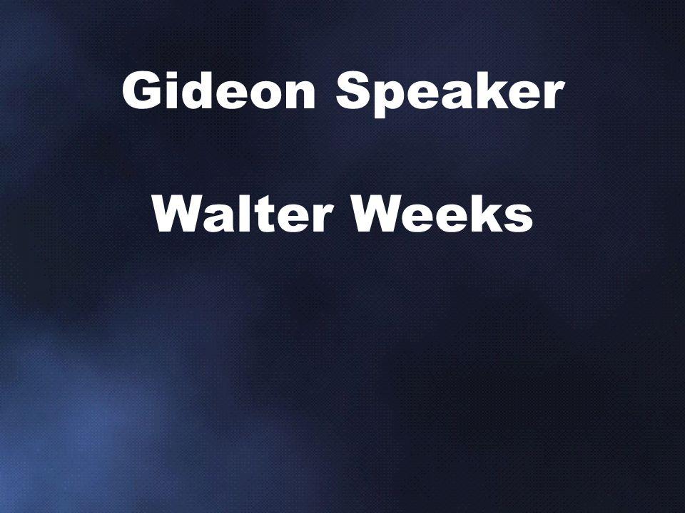 Gideon Speaker Walter Weeks