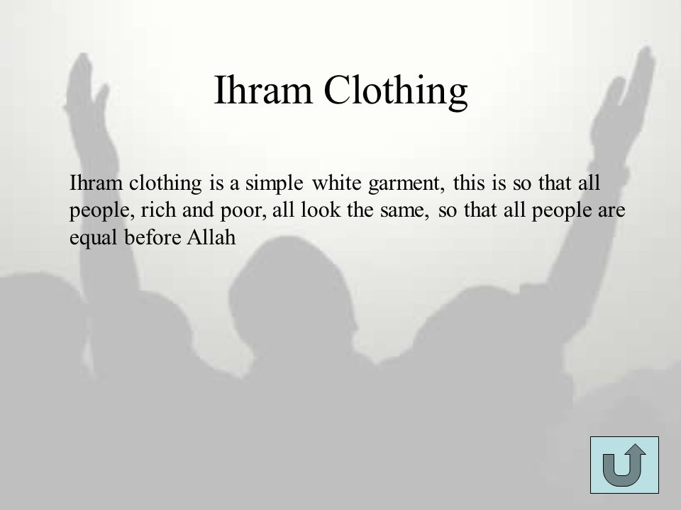 Ihram Clothing Ihram clothing is a simple white garment, this is so that all people, rich and poor, all look the same, so that all people are equal be