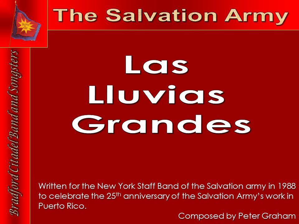 Written for the New York Staff Band of the Salvation army in 1988 to celebrate the 25 th anniversary of the Salvation Army's work in Puerto Rico.