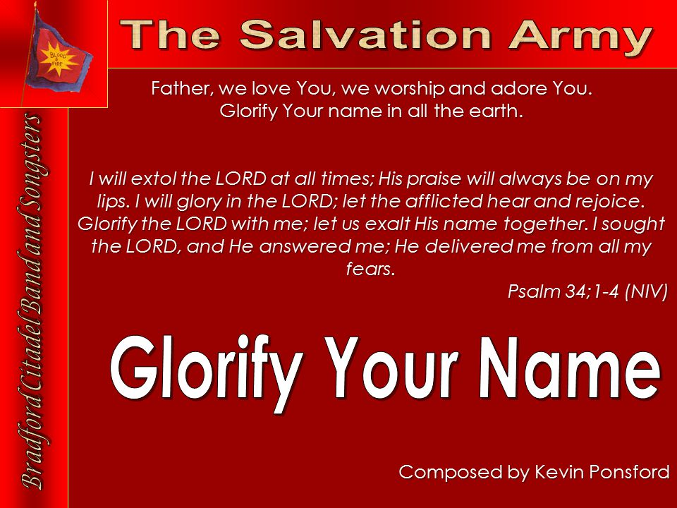 Composed by Kevin Ponsford Father, we love You, we worship and adore You.
