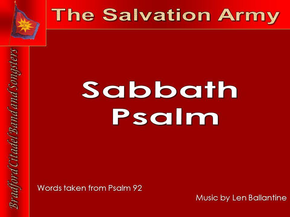 Words taken from Psalm 92 Music by Len Ballantine