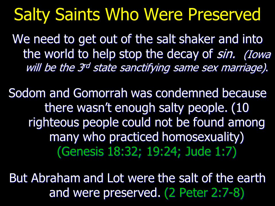 Salty Saints Who Were Preserved We need to get out of the salt shaker and into the world to help stop the decay of sin. (Iowa will be the 3 rd state s