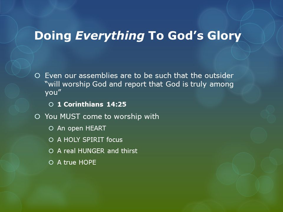"""Doing Everything To God's Glory  Even our assemblies are to be such that the outsider """"will worship God and report that God is truly among you""""  1 C"""