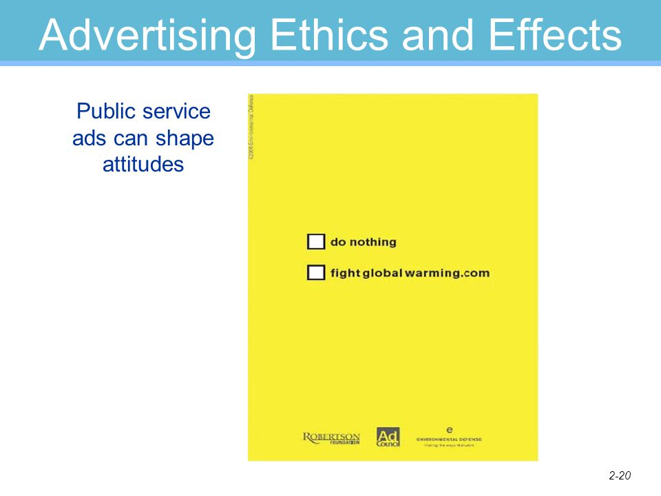 2-20 Advertising Ethics and Effects Public service ads can shape attitudes