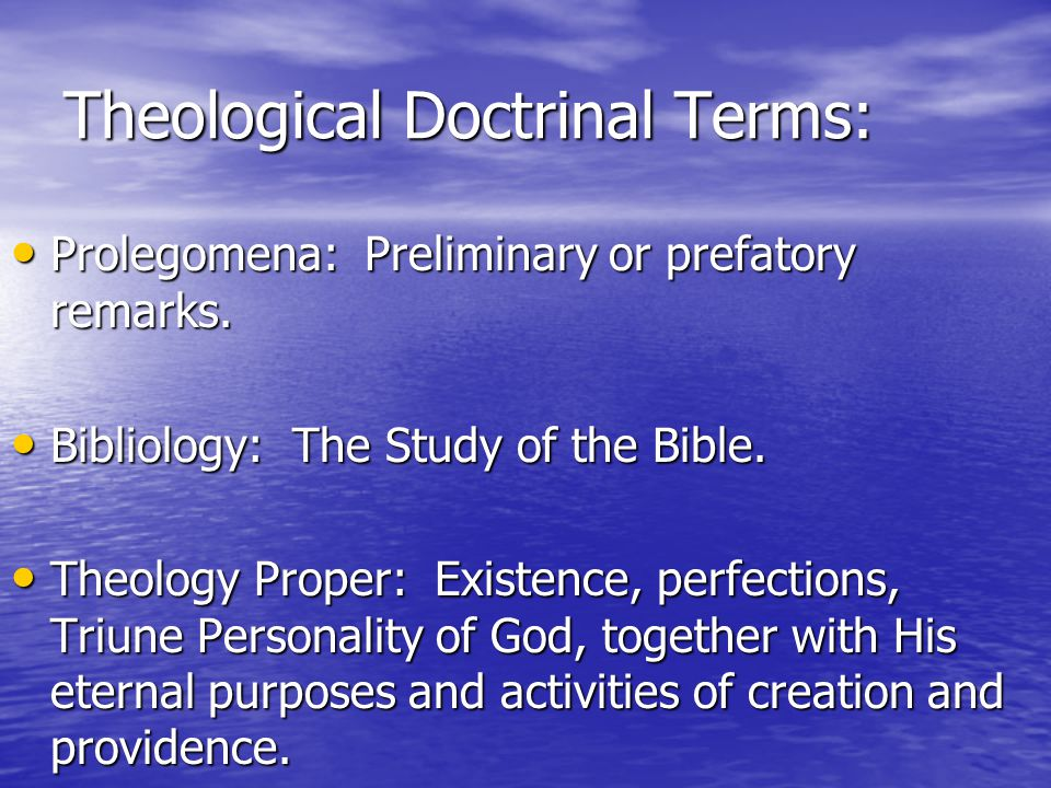 Theological Doctrinal Terms: Prolegomena: Preliminary or prefatory remarks.