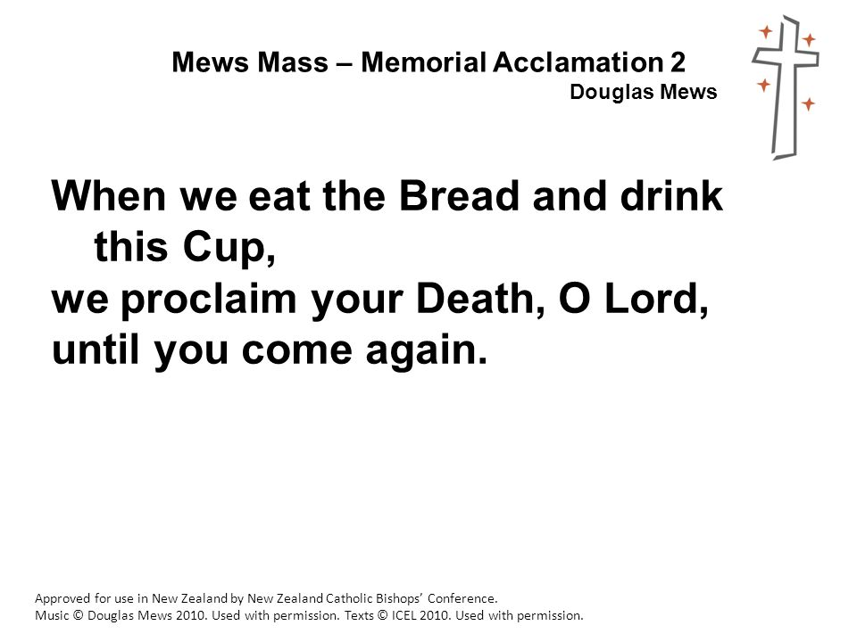 Mews Mass – Memorial Acclamation 2 Douglas Mews Approved for use in New Zealand by New Zealand Catholic Bishops' Conference.