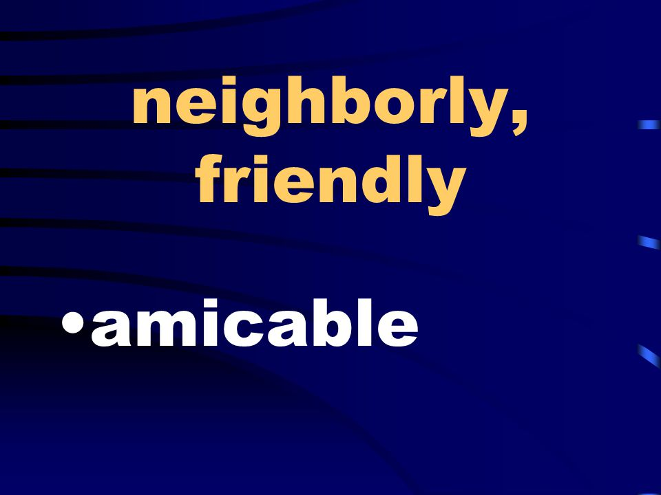 neighborly, friendly amicable