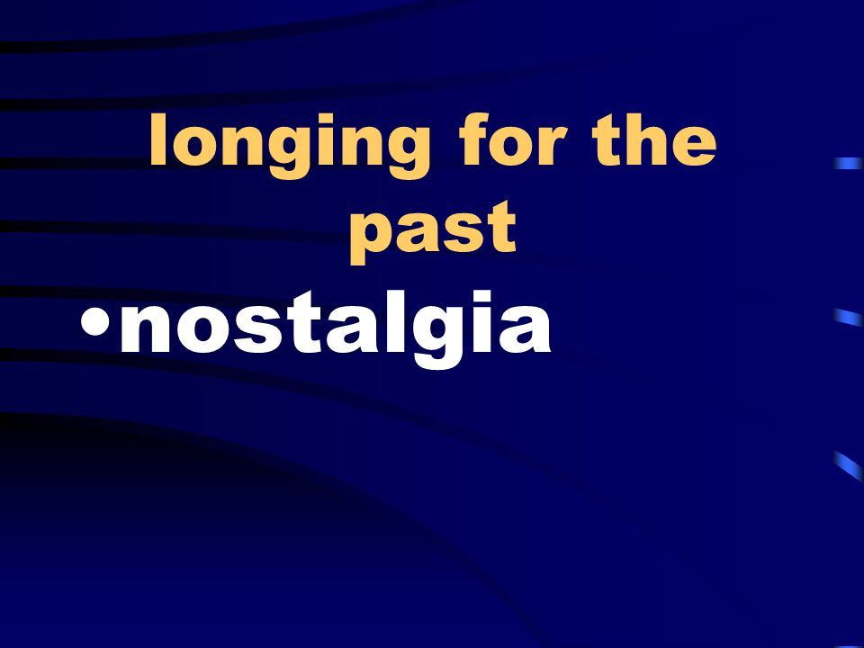 longing for the past nostalgia
