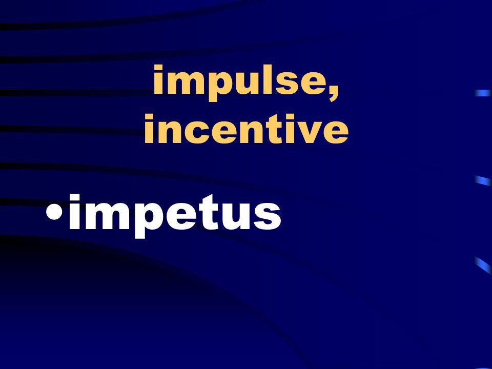 impulse, incentive impetus