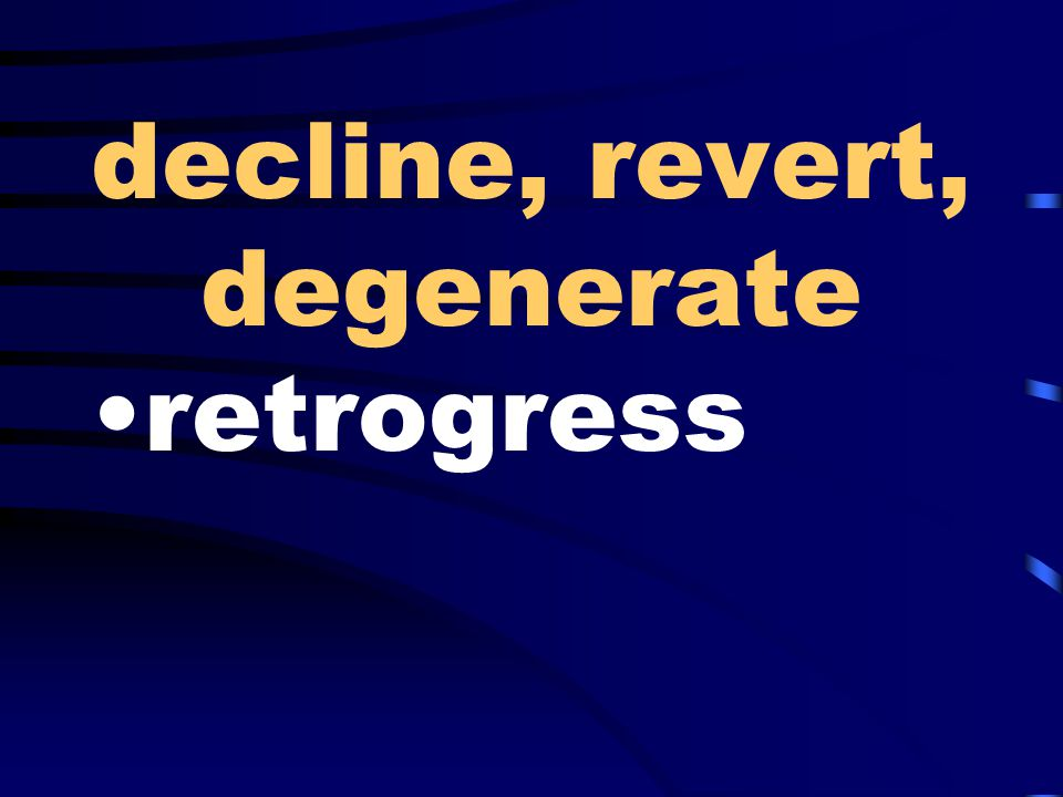 decline, revert, degenerate retrogress