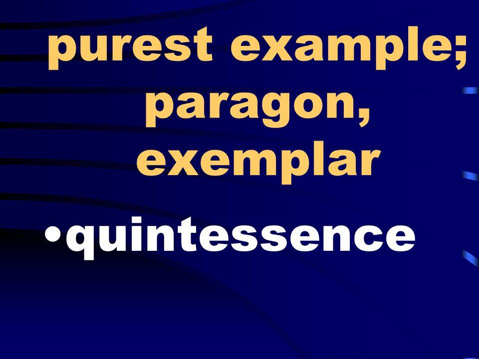 purest example; paragon, exemplar quintessence
