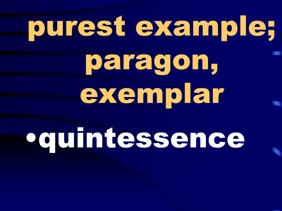 purest example; paragon, exemplar quintessence