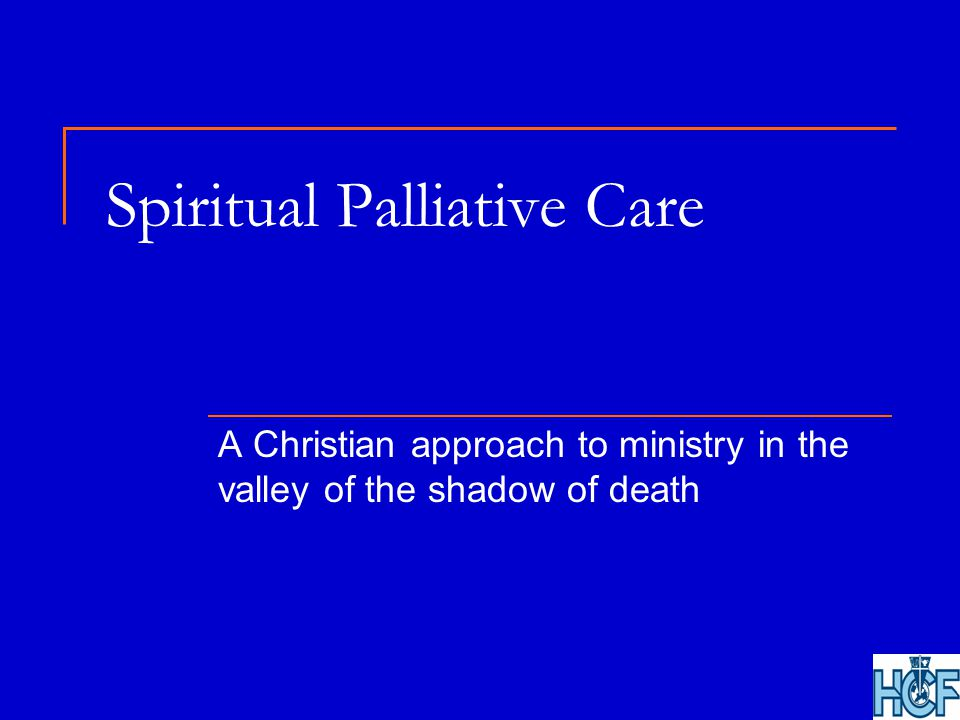 Spiritual Palliative Care A Christian approach to ministry in the valley of the shadow of death