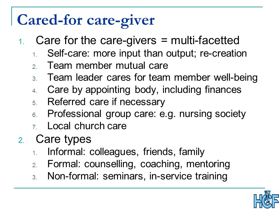 Cared-for care-giver 1. Care for the care-givers = multi-facetted 1.