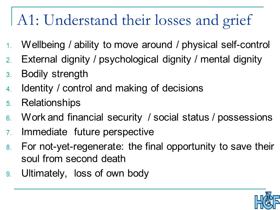 A1: Understand their losses and grief 1.