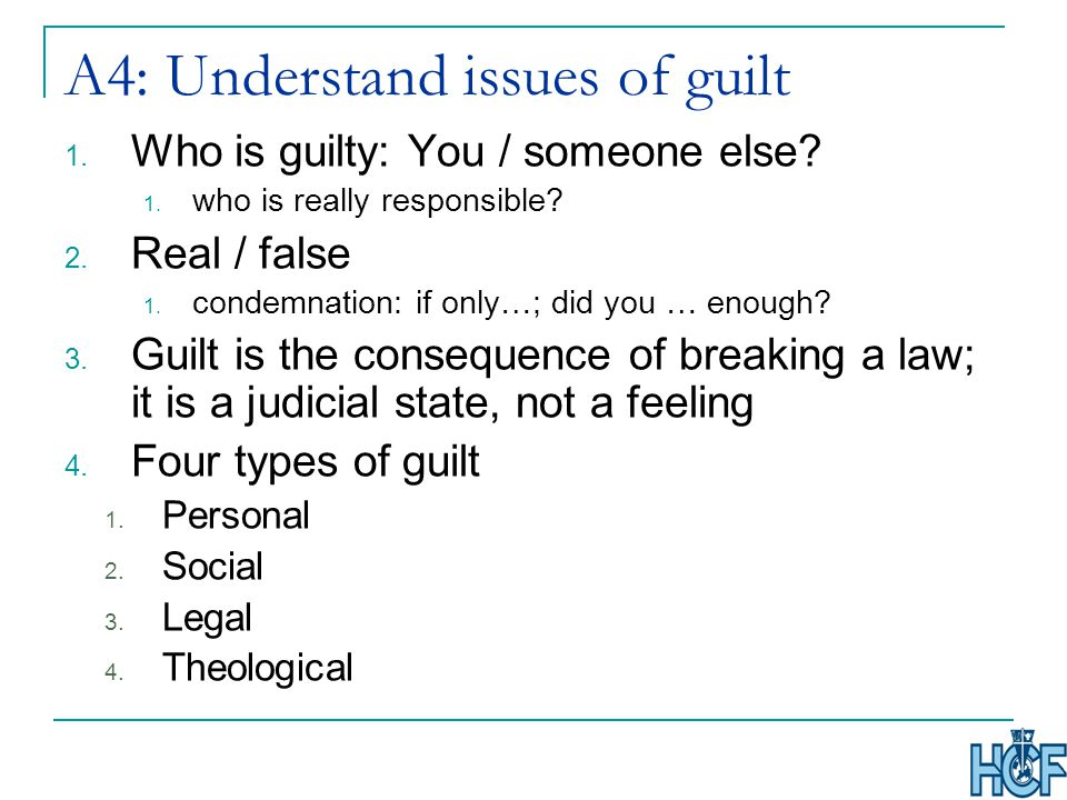A4: Understand issues of guilt 1. Who is guilty: You / someone else.