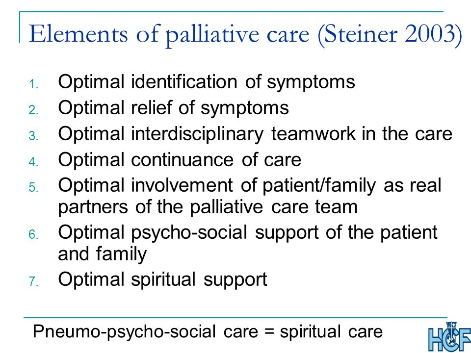 Elements of palliative care (Steiner 2003) 1. Optimal identification of symptoms 2.