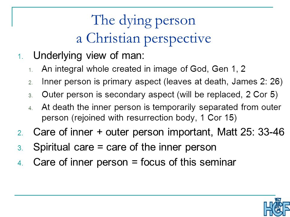 The dying person a Christian perspective 1. Underlying view of man: 1.