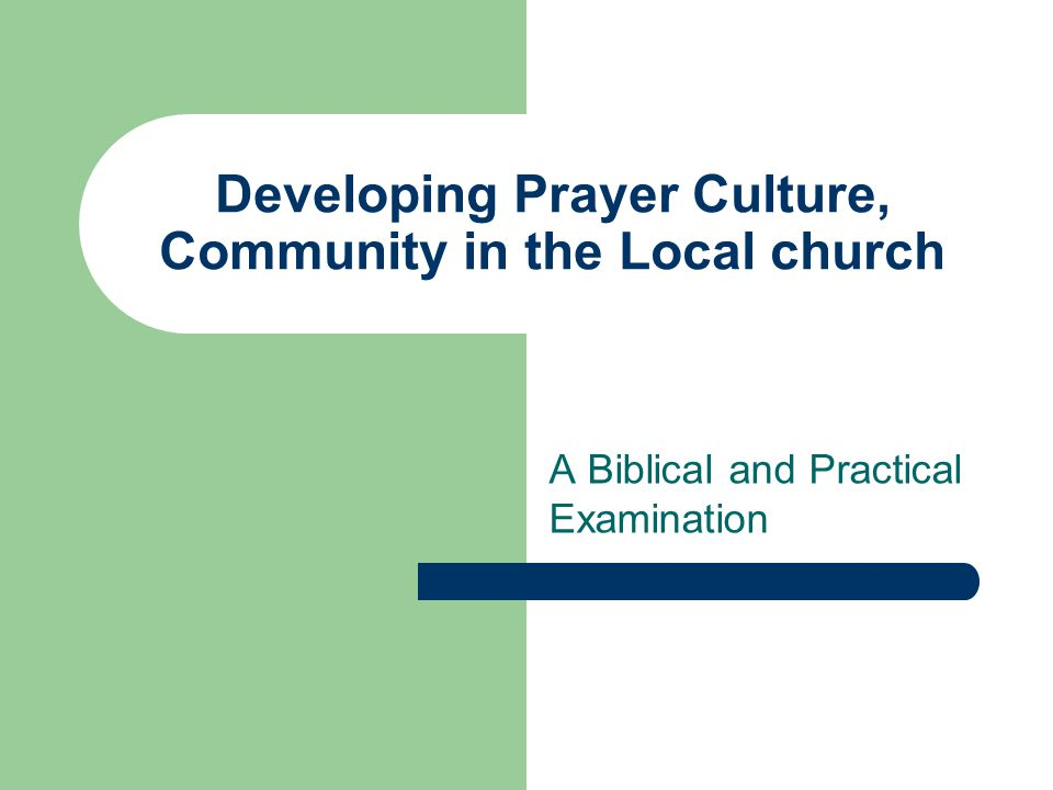 Developing Prayer Culture, Community in the Local church A Biblical and Practical Examination