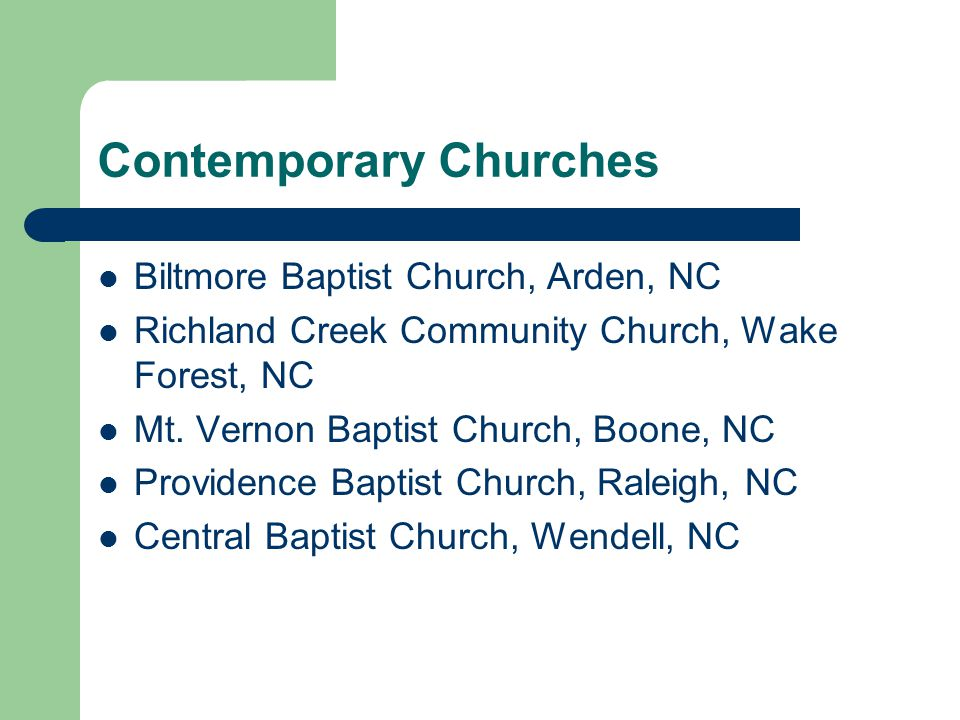 Contemporary Churches Biltmore Baptist Church, Arden, NC Richland Creek Community Church, Wake Forest, NC Mt.