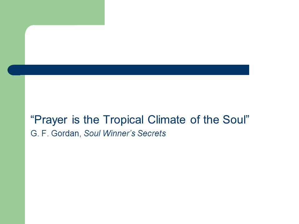 Prayer is the Tropical Climate of the Soul G. F. Gordan, Soul Winner's Secrets