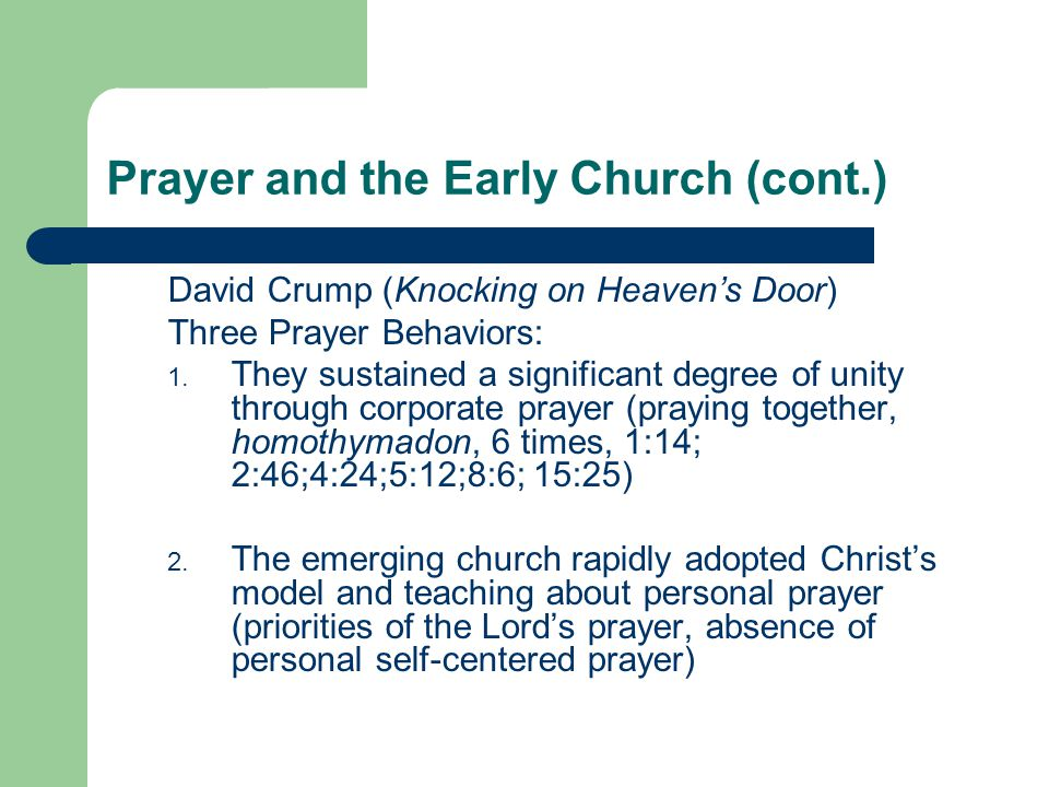 Prayer and the Early Church (cont.) David Crump (Knocking on Heaven's Door) Three Prayer Behaviors: 1.