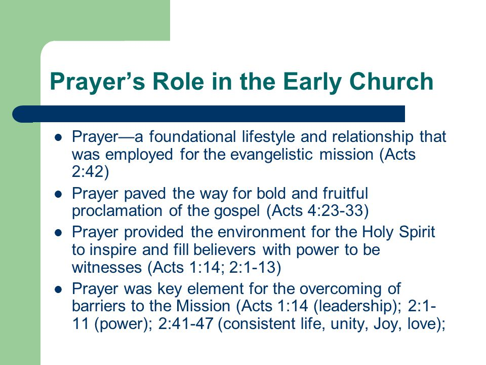 Prayer's Role in the Early Church Prayer—a foundational lifestyle and relationship that was employed for the evangelistic mission (Acts 2:42) Prayer p