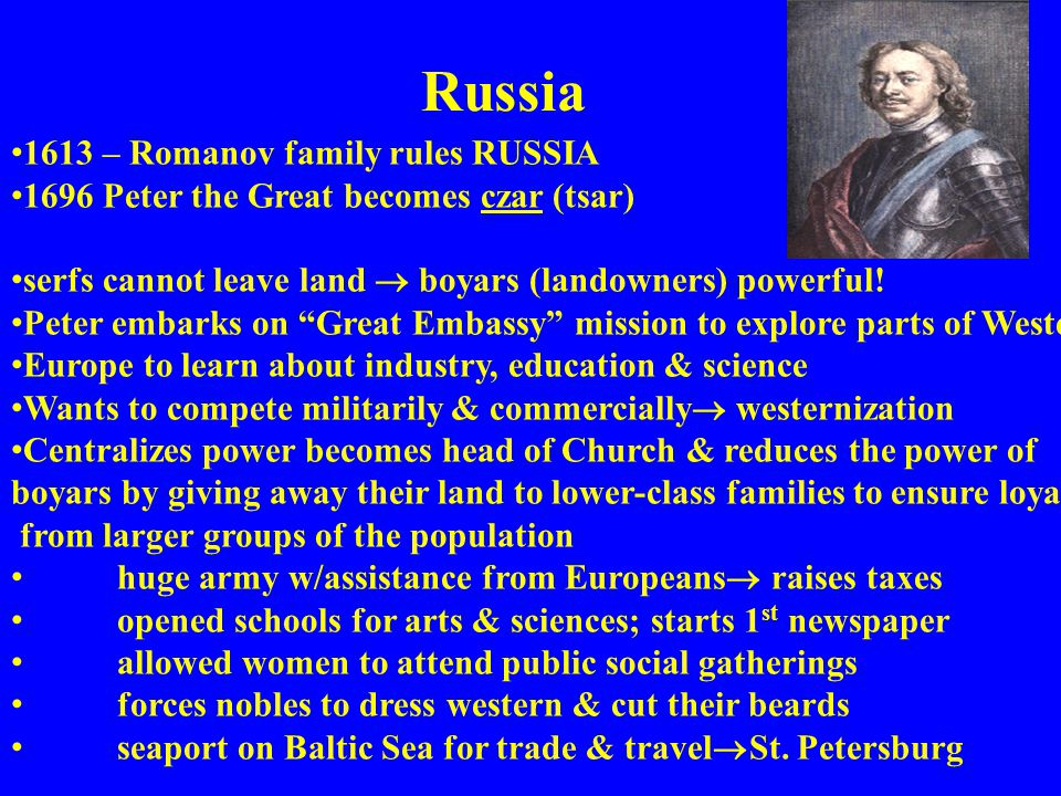 Russia 1613 – Romanov family rules RUSSIA 1696 Peter the Great becomes czar (tsar) serfs cannot leave land  boyars (landowners) powerful! Peter embar