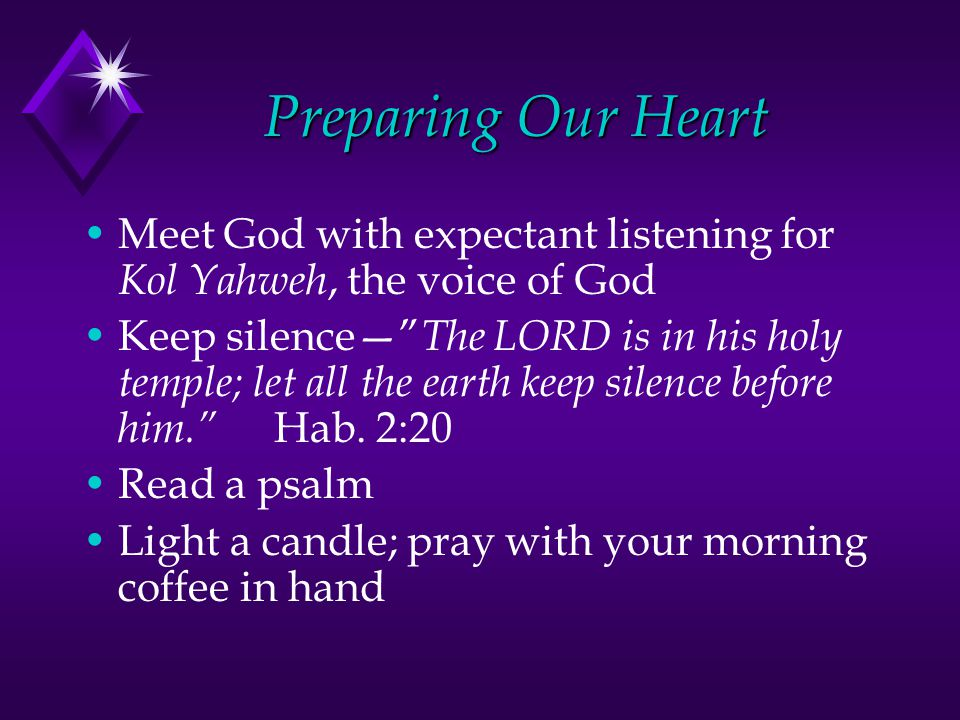 """Preparing Our Heart Meet God with expectant listening for Kol Yahweh, the voice of God Keep silence—"""" The LORD is in his holy temple; let all the eart"""