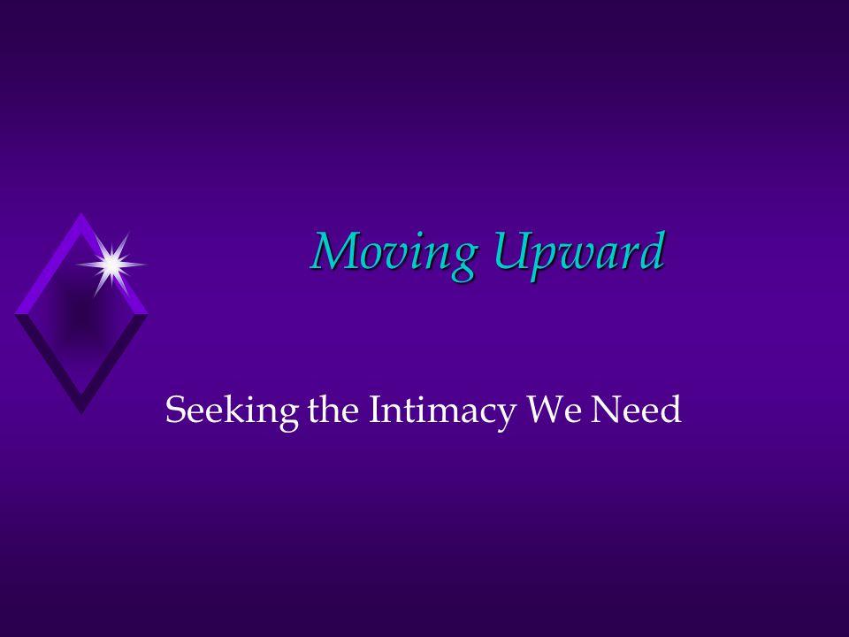 Moving Upward Seeking the Intimacy We Need