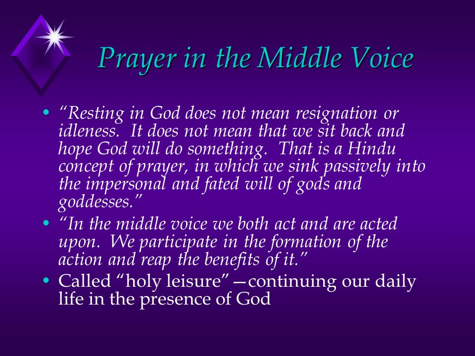 """Prayer in the Middle Voice """"Resting in God does not mean resignation or idleness. It does not mean that we sit back and hope God will do something. Th"""