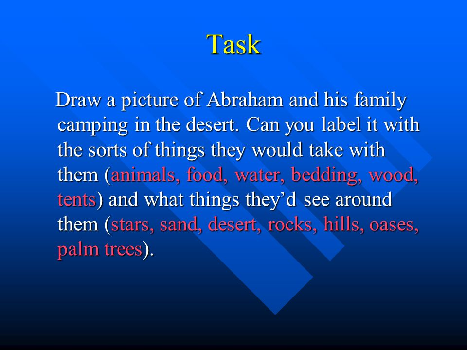 Task Draw a picture of Abraham and his family camping in the desert. Can you label it with the sorts of things they would take with them (animals, foo
