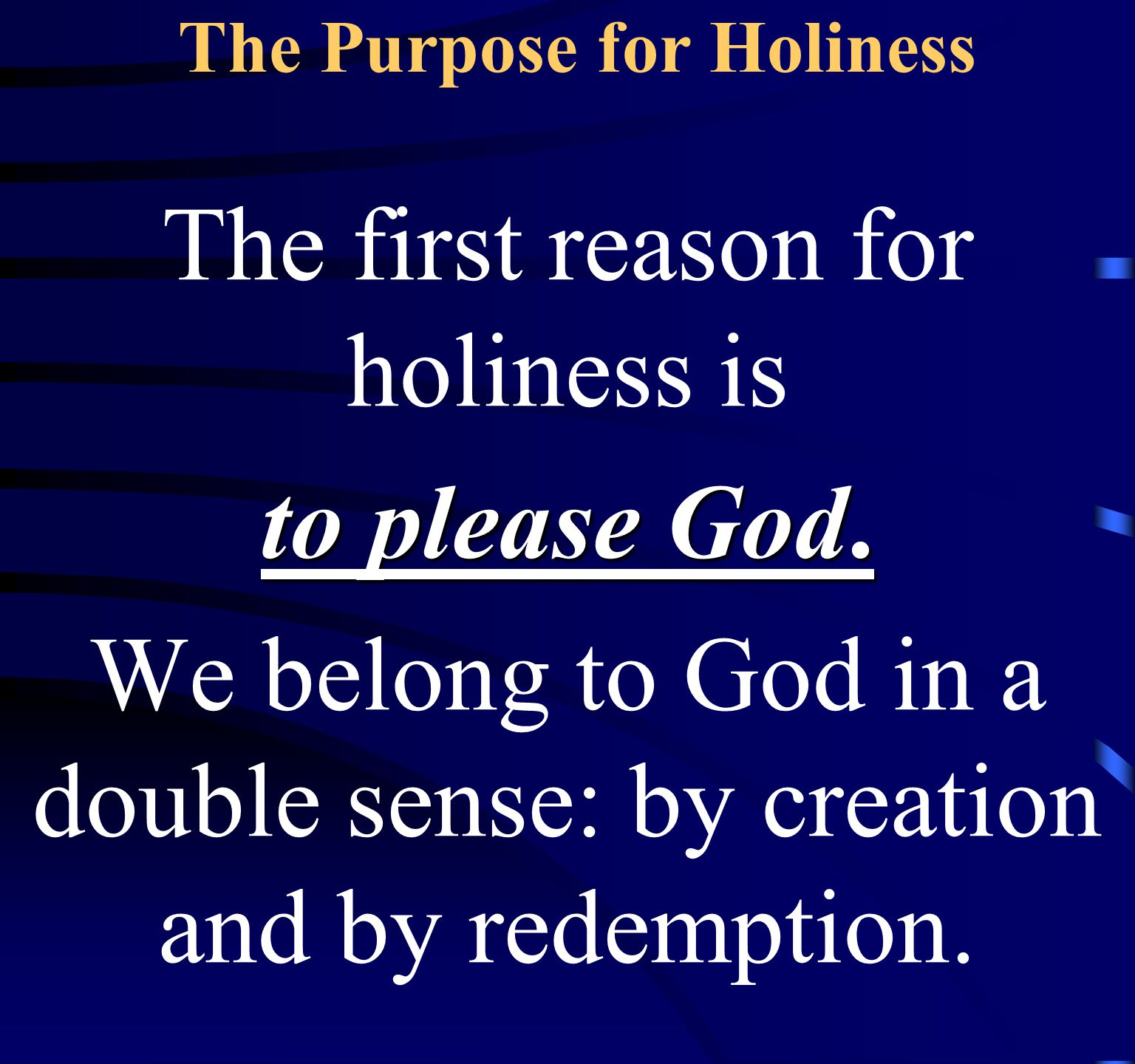 The Purpose for Holiness The first reason for holiness is to please God.