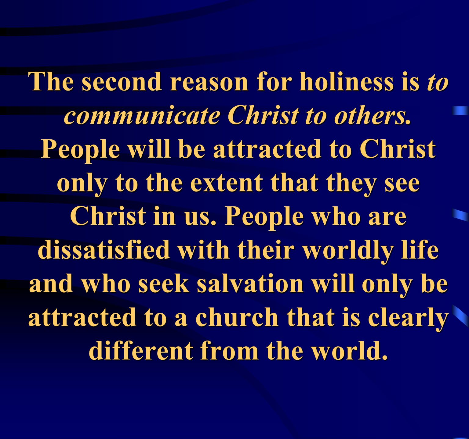 The second reason for holiness is to communicate Christ to others.