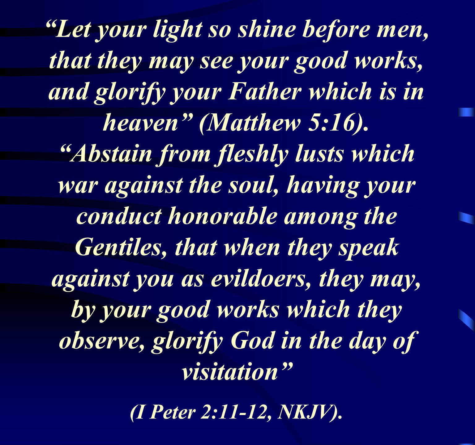 Let your light so shine before men, that they may see your good works, and glorify your Father which is in heaven (Matthew 5:16).