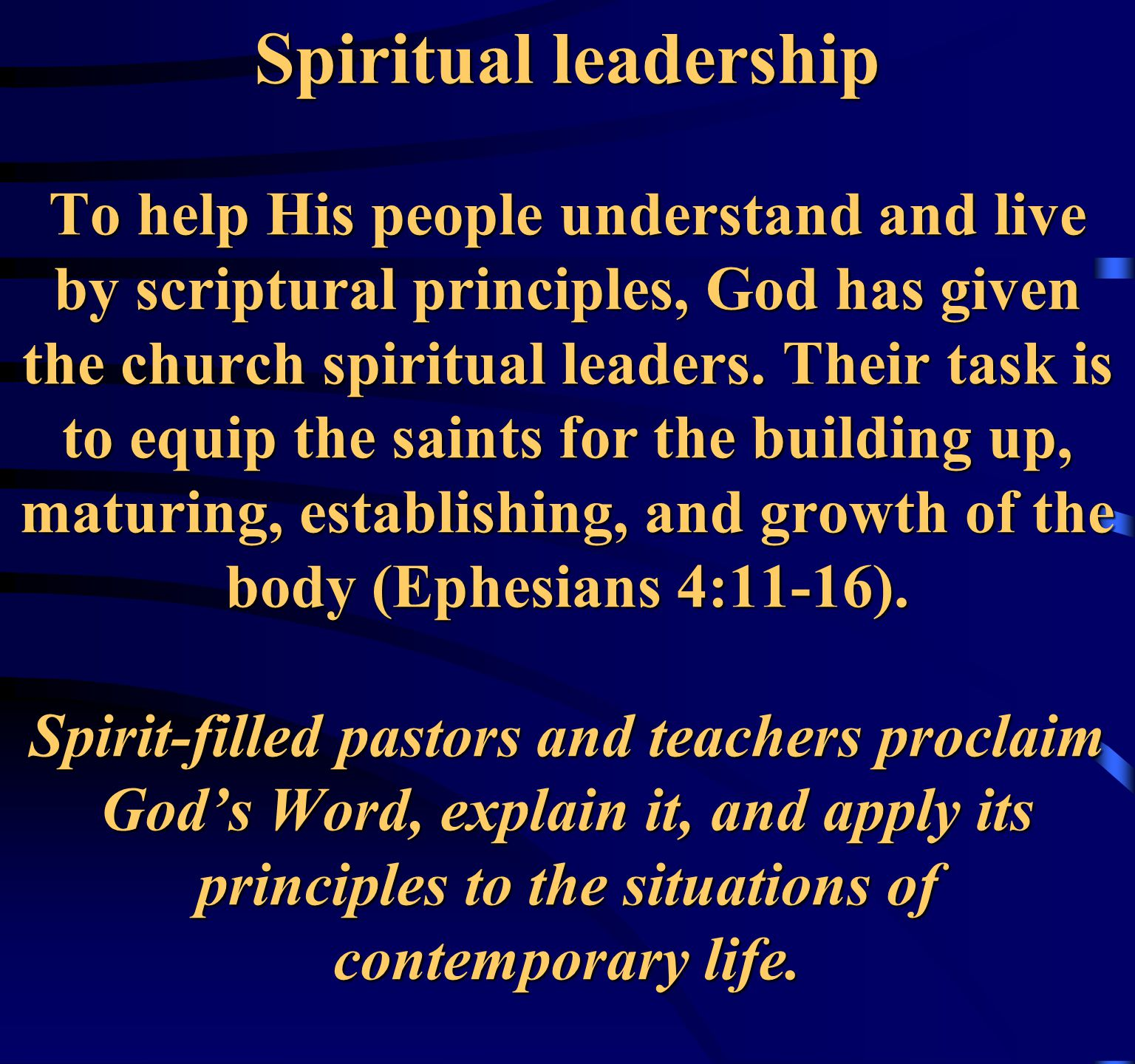 Spiritual leadership To help His people understand and live by scriptural principles, God has given the church spiritual leaders.