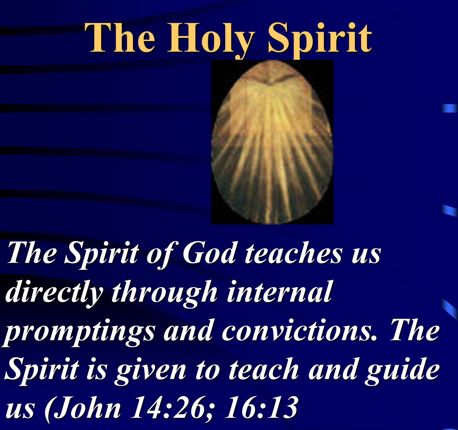 The Holy Spirit The Spirit of God teaches us directly through internal promptings and convictions.