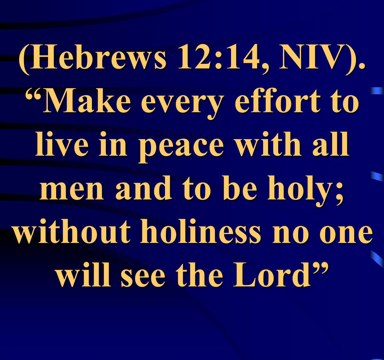 (Hebrews 12:14, NIV).