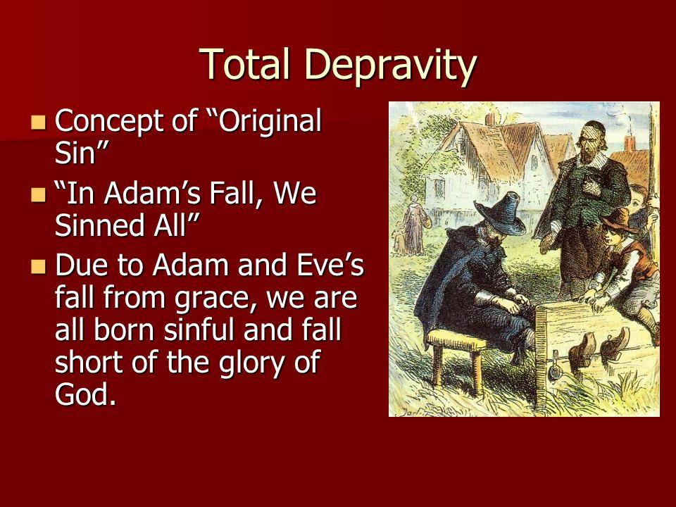 "Total Depravity Concept of ""Original Sin"" Concept of ""Original Sin"" ""In Adam's Fall, We Sinned All"" ""In Adam's Fall, We Sinned All"" Due to Adam and Ev"