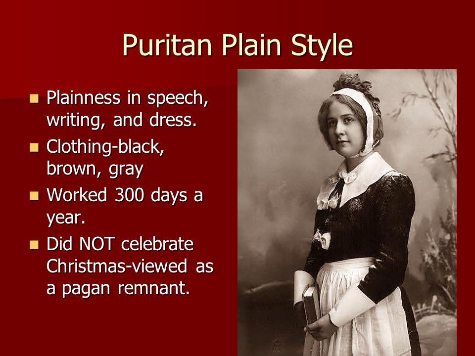 Puritan Plain Style Plainness in speech, writing, and dress. Plainness in speech, writing, and dress. Clothing-black, brown, gray Clothing-black, brow