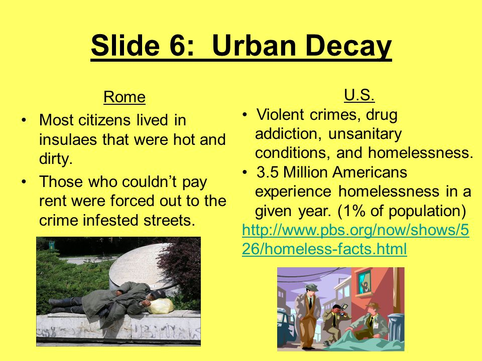 Slide 6: Urban Decay Rome Most citizens lived in insulaes that were hot and dirty.