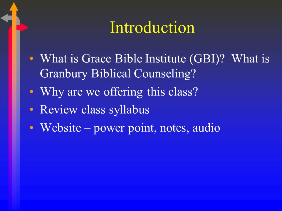 Introduction What is Grace Bible Institute (GBI). What is Granbury Biblical Counseling.